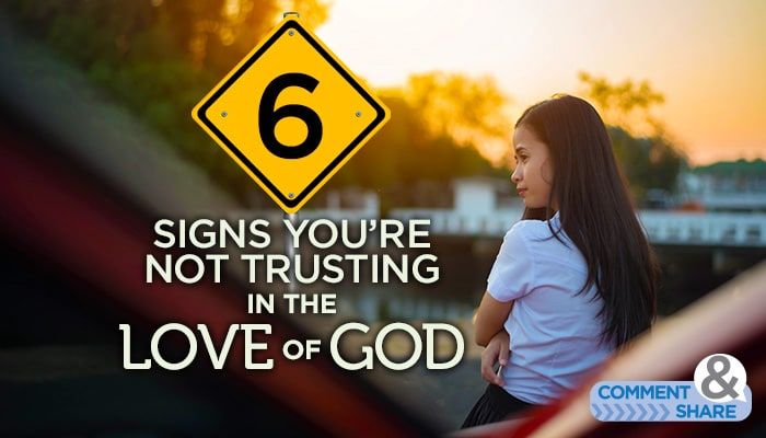 Six Signs You're Not Trusting in the Love of God