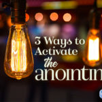 3 Ways to Activate the Anointing