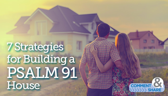7 Strategies to Build a Psalm 91 House