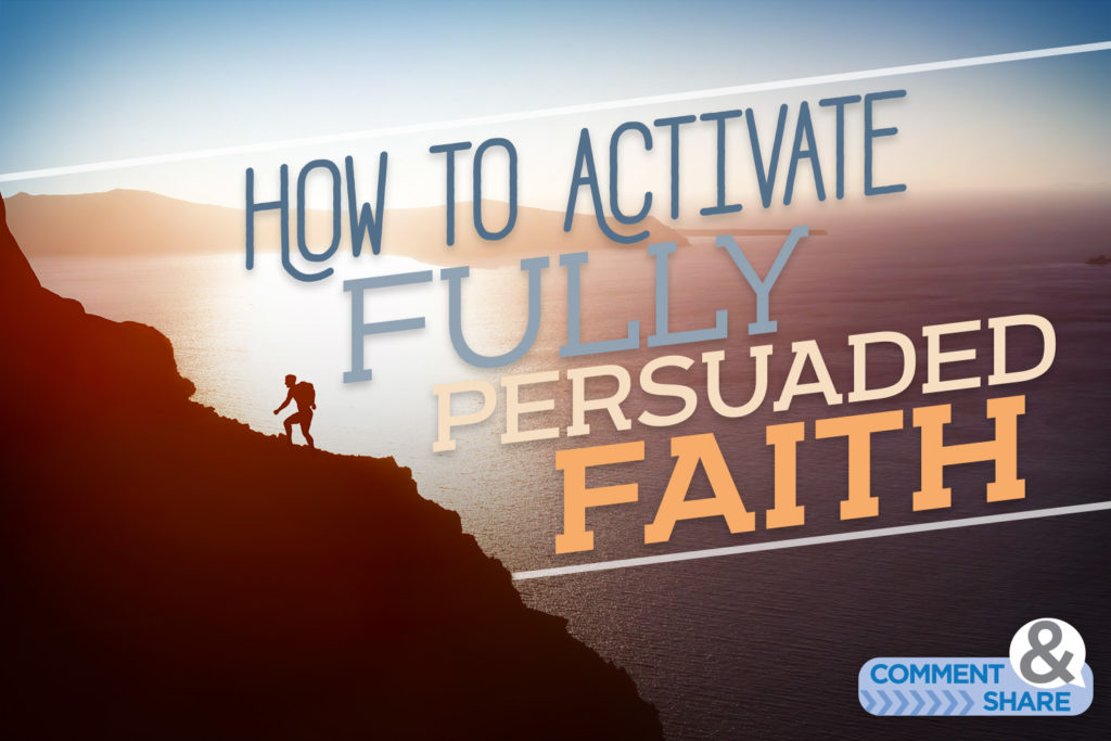 How to Activate Fully Persuaded Faith - Kenneth Copeland Ministries Blog