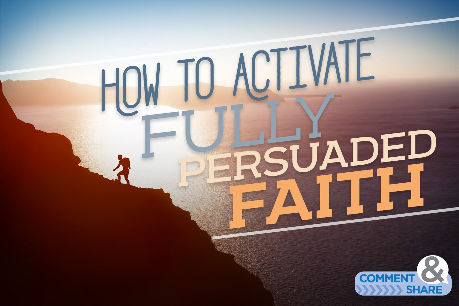 How to Activate Fully Persuaded Faith