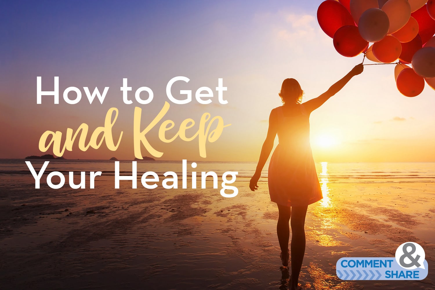 How to Get and Keep Your Healing