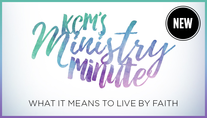 Ministry Minute: What It Means to Live by Faith