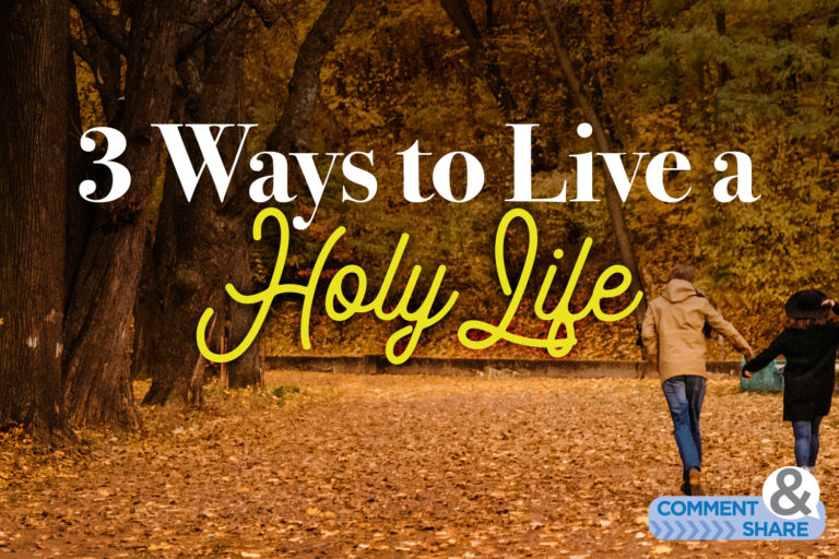 3 Ways to Live a Holy Life