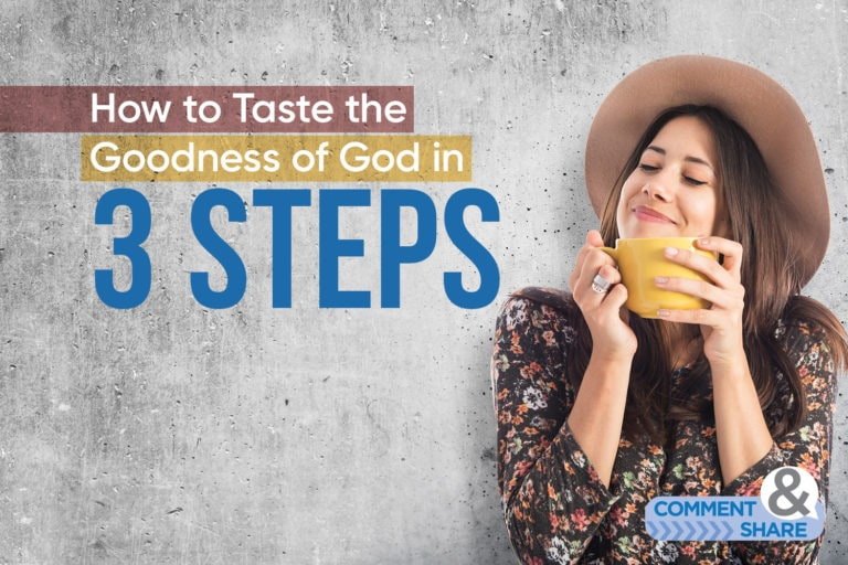 How to Taste the Goodness of God in 3 Steps