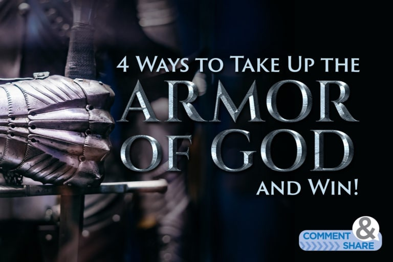 4 Ways to Take Up the Armor of God and Win!