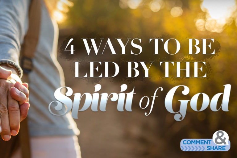 4 Ways to Be Led by the Spirit of God