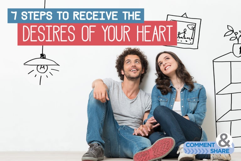 7 Steps to Receiving the Desires of Your Heart