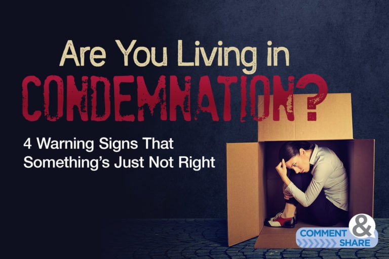 Are You Living in Condemnation? 4 Warning Signs That Something's Just Not Right