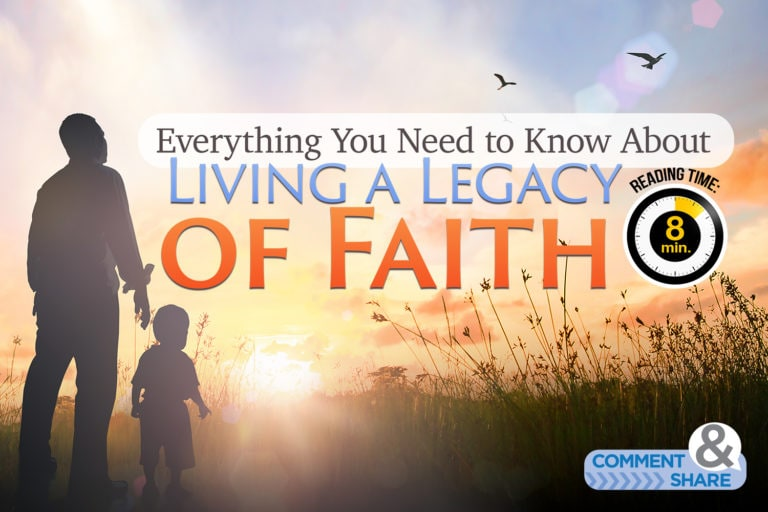 Everything You Need to Know About Living a Legacy of Faith