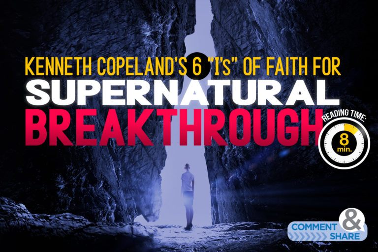 Kenneth Copeland's Six I's of Faith for Supernatural Breakthrough