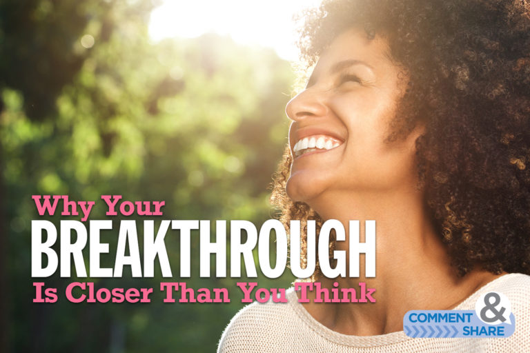 Why Your Breakthrough Is Closer Than You Think