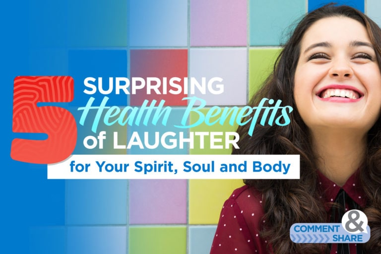 5 Surprising Health Benefits of Laughter for Your Spirit, Soul and Body