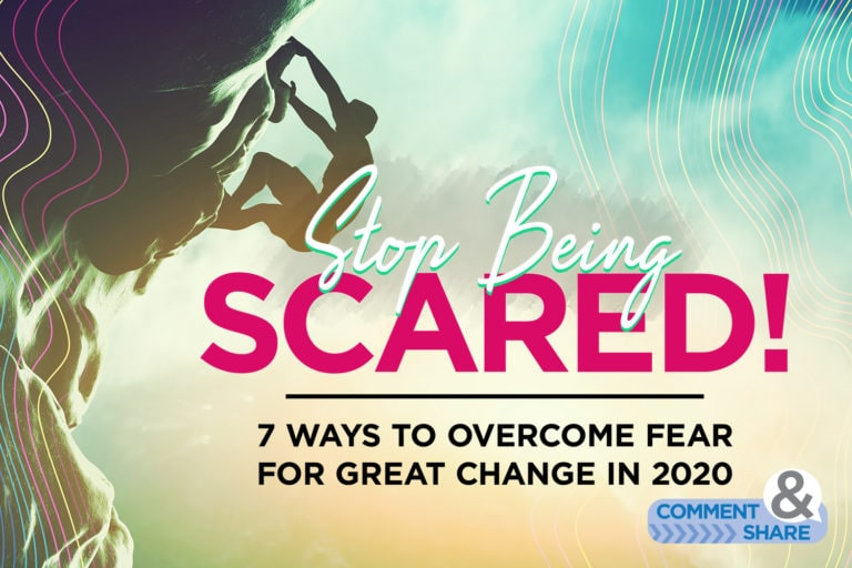 Stop Being Scared! 7 Ways to Overcome Fear for Great Change in 2020