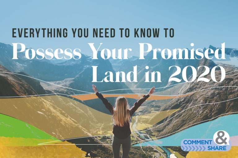 Everything You Need to Know to Possess Your Promised Land in 2020