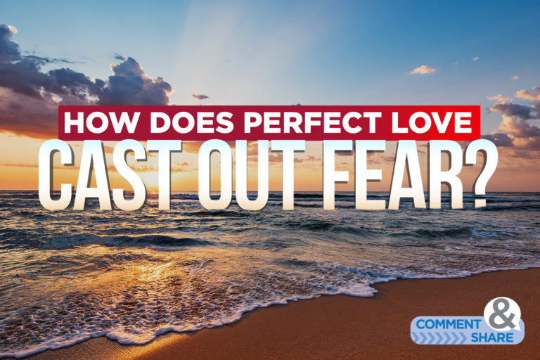 How Does Perfect Love Cast Out Fear?