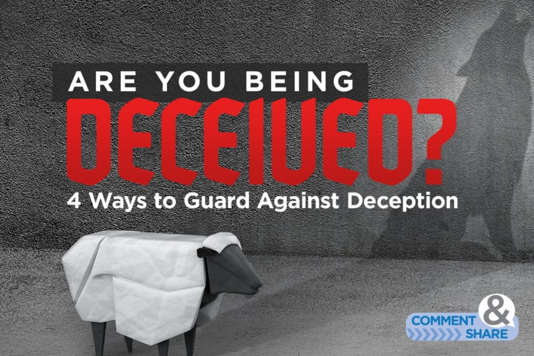 Are You Being Deceived? 4 Ways to Guard Against Deception