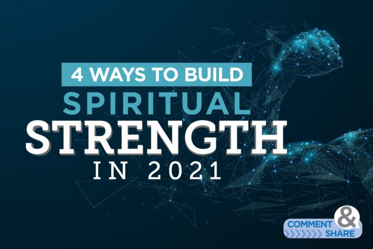 4 Ways to Build Spiritual Strength for 2021