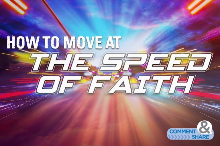 How to Move at the Speed of Faith