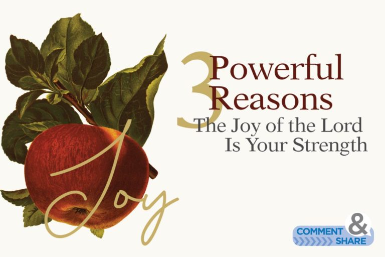 3 Powerful Reasons the Joy of the Lord Is Your Strength