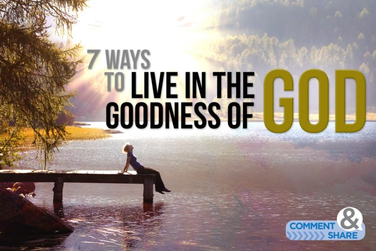 7 Ways To Live in the Goodness of God