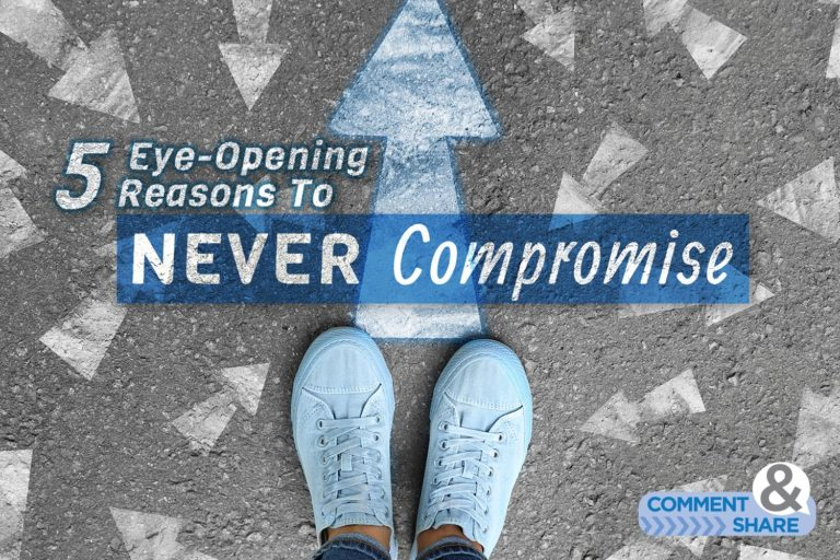 5 Eye-Opening Reasons To Never Compromise